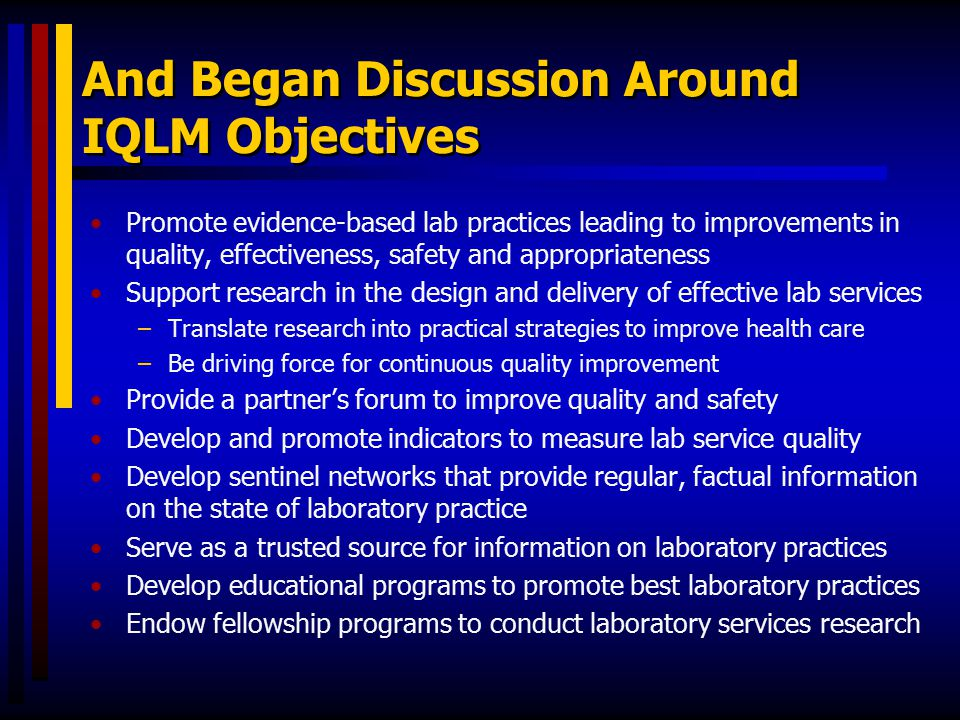 And Began Discussion Around IQLM Objectives Promote evidence-based lab practices leading to improvements in quality, effectiveness, safety and appropr