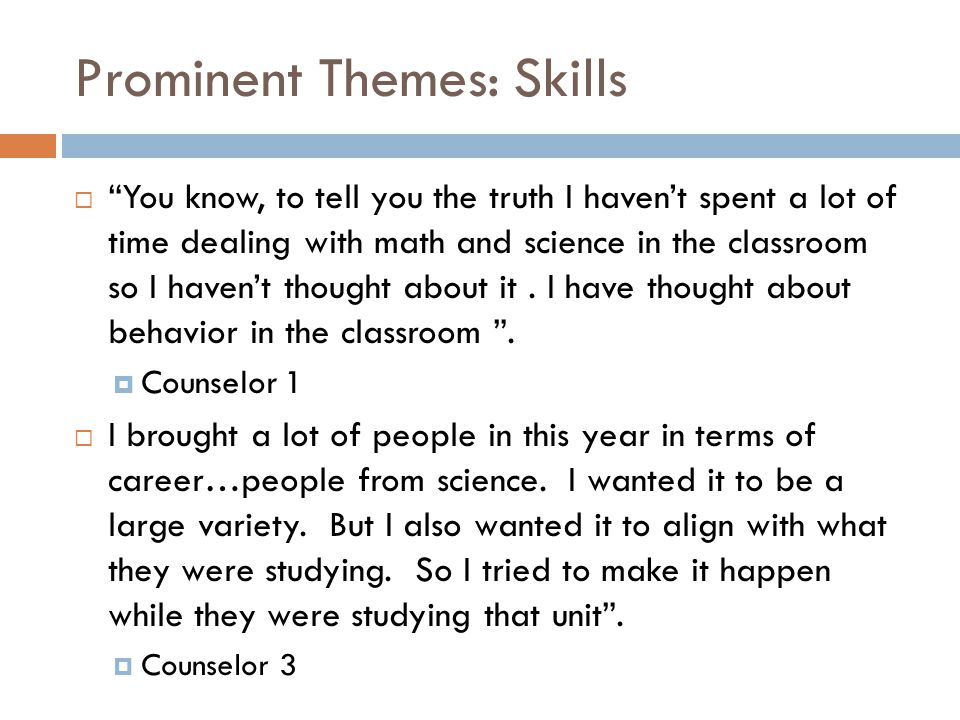 "Prominent Themes: Skills  ""You know, to tell you the truth I haven't spent a lot of time dealing with math and science in the classroom so I haven't"