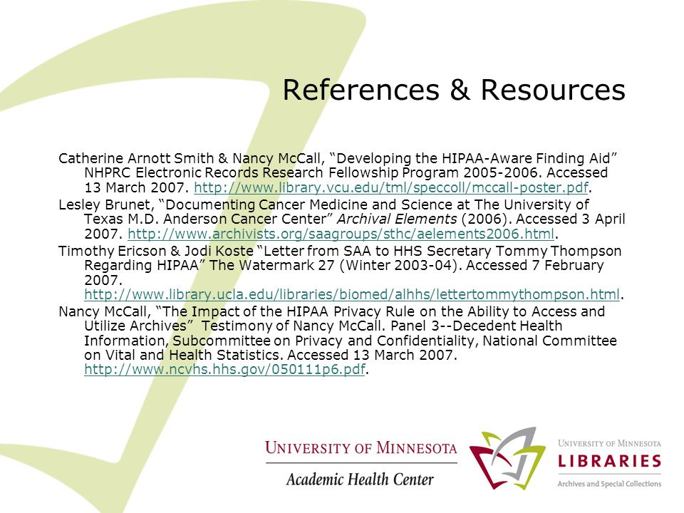 References & Resources Catherine Arnott Smith & Nancy McCall, Developing the HIPAA-Aware Finding Aid NHPRC Electronic Records Research Fellowship Program 2005-2006.