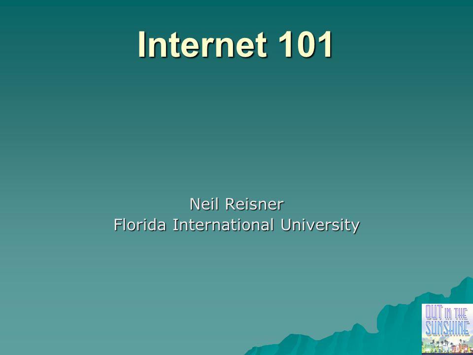 Internet 101 Neil Reisner Florida International University