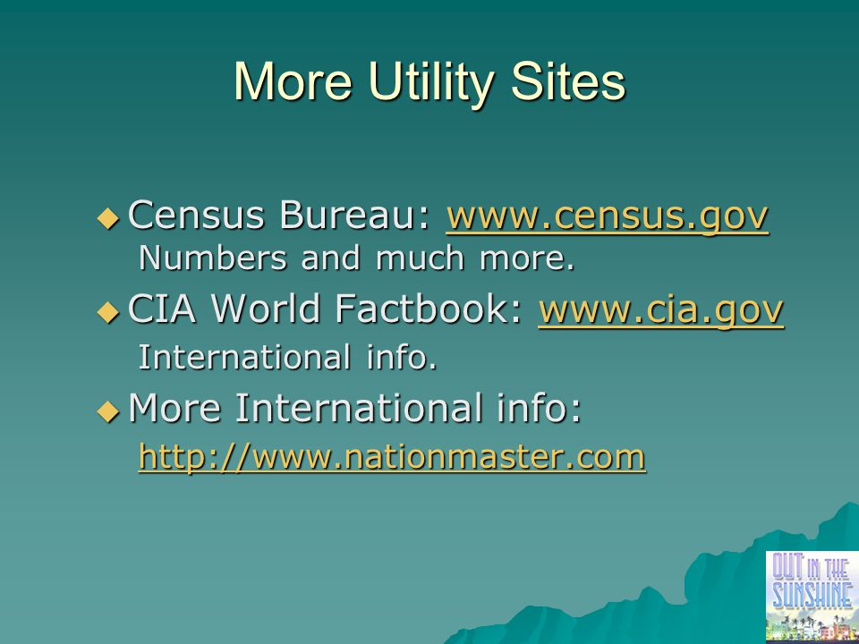 More Utility Sites  Census Bureau: www.census.gov www.census.gov Numbers and much more.