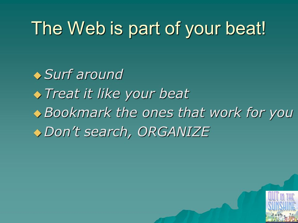 The Web is part of your beat.