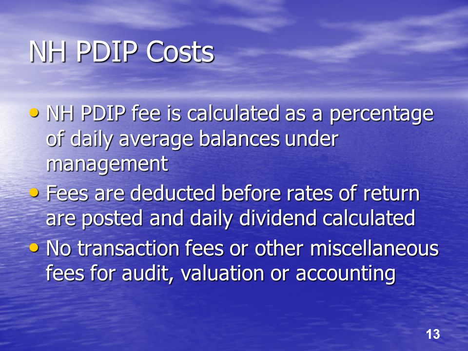 13 NH PDIP Costs NH PDIP fee is calculated as a percentage of daily average balances under management NH PDIP fee is calculated as a percentage of dai