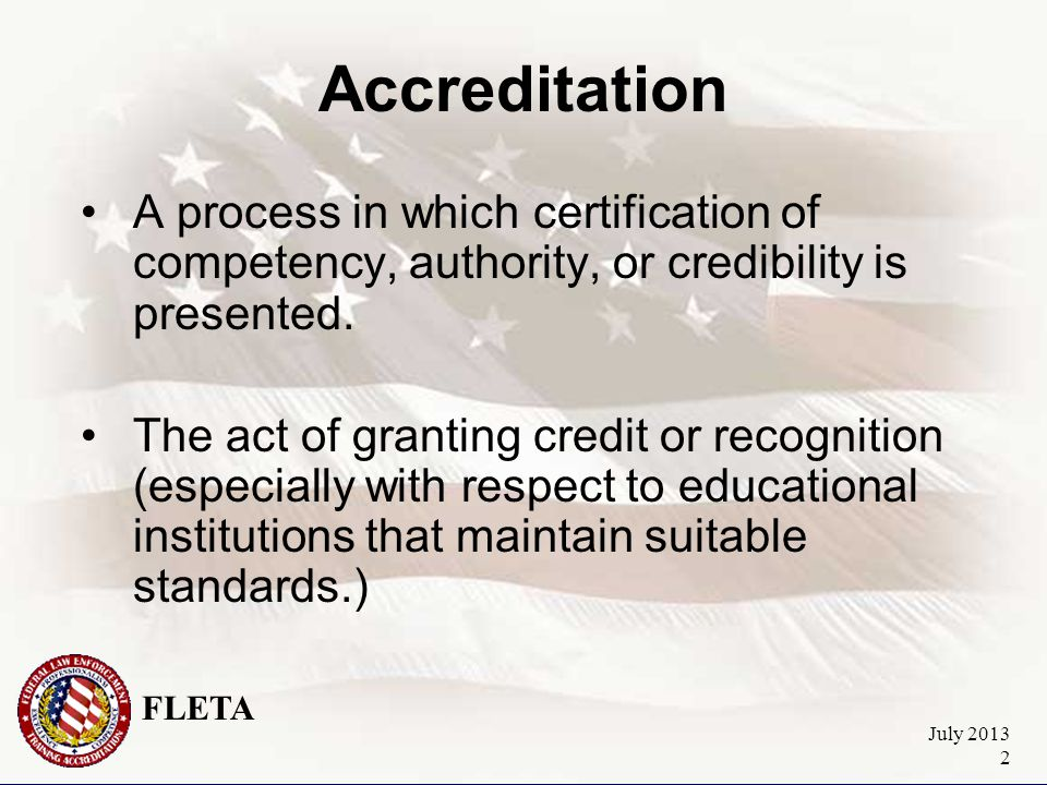FLETA July 2013 2 A process in which certification of competency, authority, or credibility is presented.