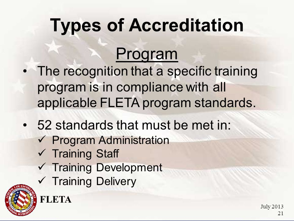 FLETA July 2013 21 Types of Accreditation Program The recognition that a specific training program is in compliance with all applicable FLETA program standards.
