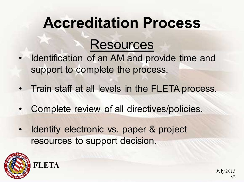 FLETA July 2013 32 Accreditation Process Resources Identification of an AM and provide time and support to complete the process.