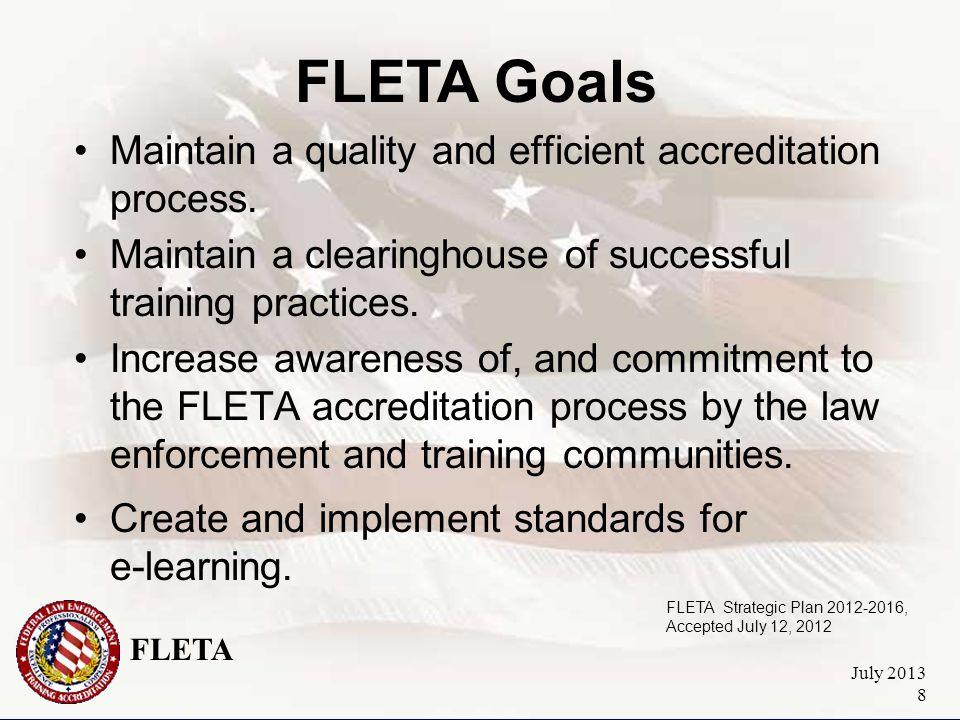 FLETA July 2013 8 Maintain a quality and efficient accreditation process.