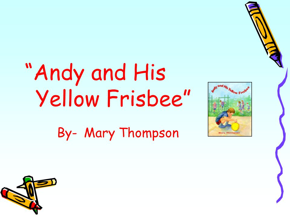 Andy and His Yellow Frisbee By- Mary Thompson