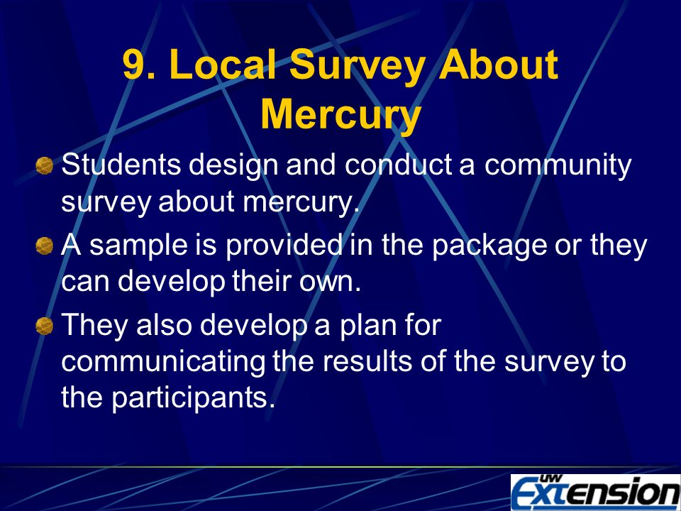 8. Mercury Through The Ages History of mercury use is provided Unique properties of mercury are presented Students relate the unique properties to the