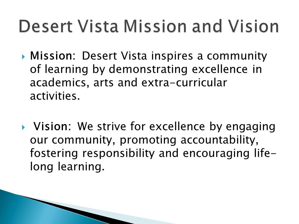  Mission: Desert Vista inspires a community of learning by demonstrating excellence in academics, arts and extra-curricular activities.  Vision: We