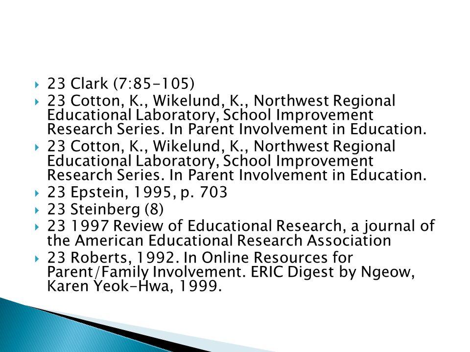  23 Clark (7:85-105)  23 Cotton, K., Wikelund, K., Northwest Regional Educational Laboratory, School Improvement Research Series.