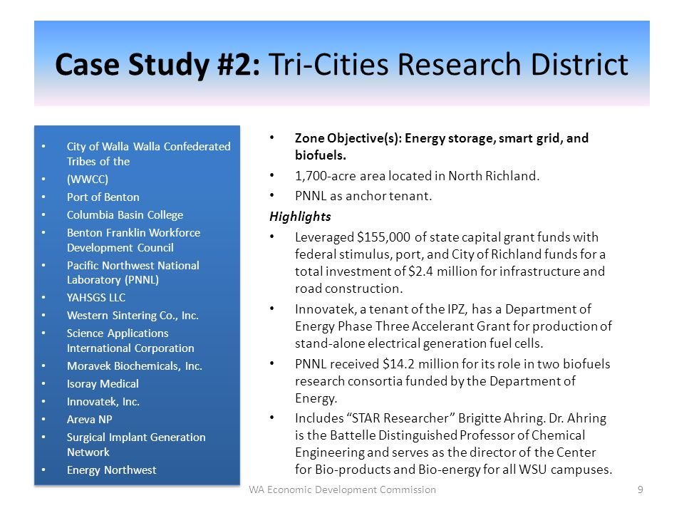 9 Case Study #2: Tri-Cities Research District WA Economic Development Commission Zone Objective(s): Energy storage, smart grid, and biofuels.