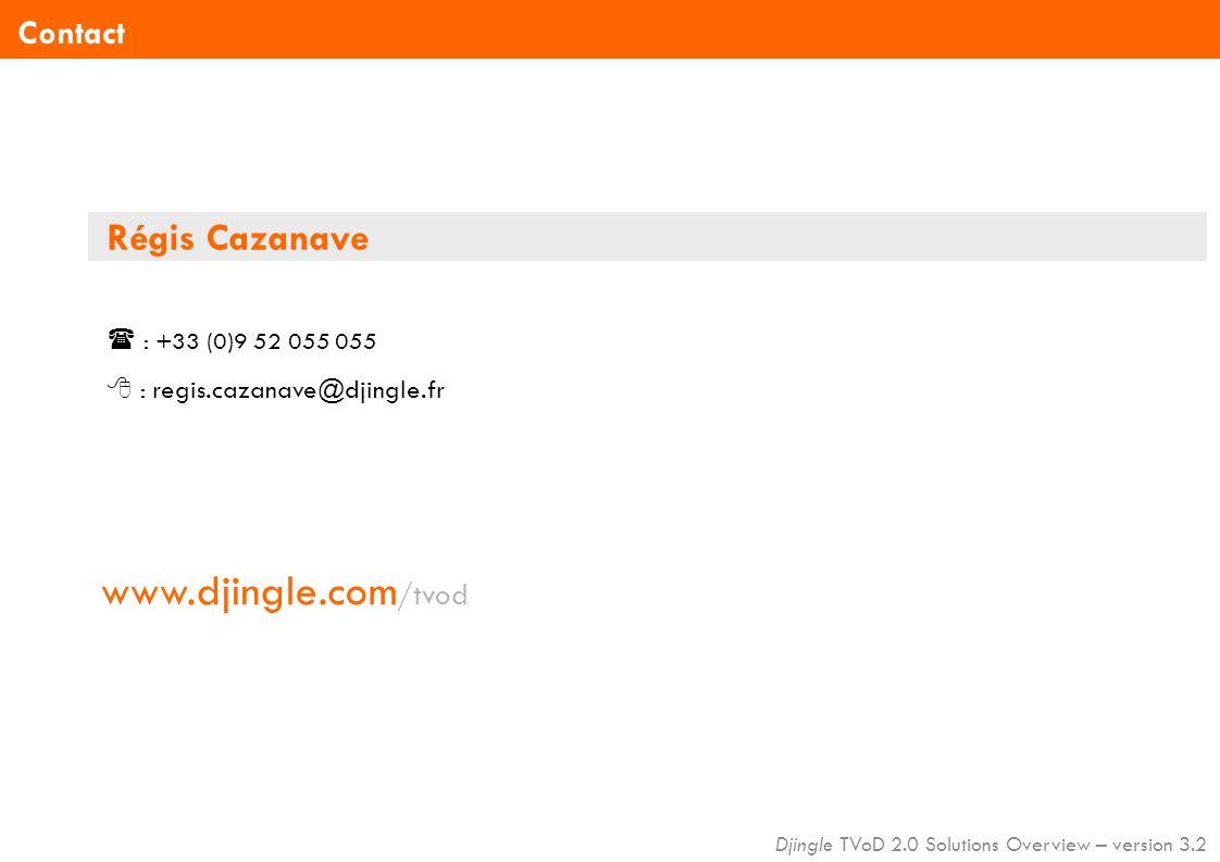 Djingle TVoD 2.0 Solutions Overview – version 3.2 Régis Cazanave  : +33 (0)9 52 055 055  : regis.cazanave@djingle.fr www.djingle.com /tvod Contact