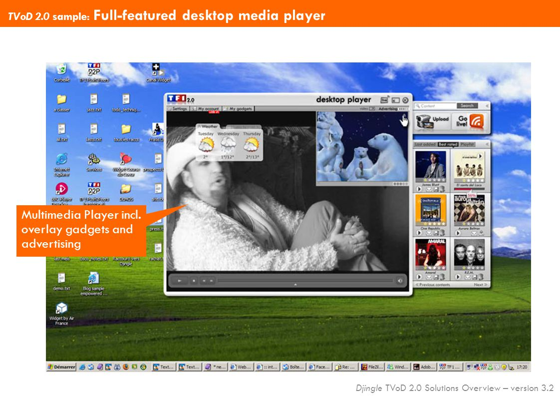 Djingle TVoD 2.0 Solutions Overview – version 3.2 Multimedia Player incl. overlay gadgets and advertising TVoD 2.0 sample: Full-featured desktop media