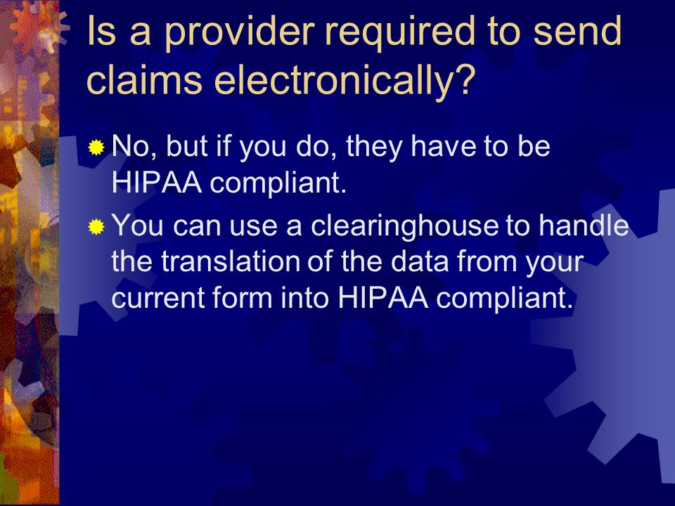 Is a provider required to send claims electronically.