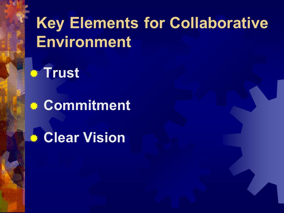 Key Elements for Collaborative Environment  Trust  Commitment  Clear Vision