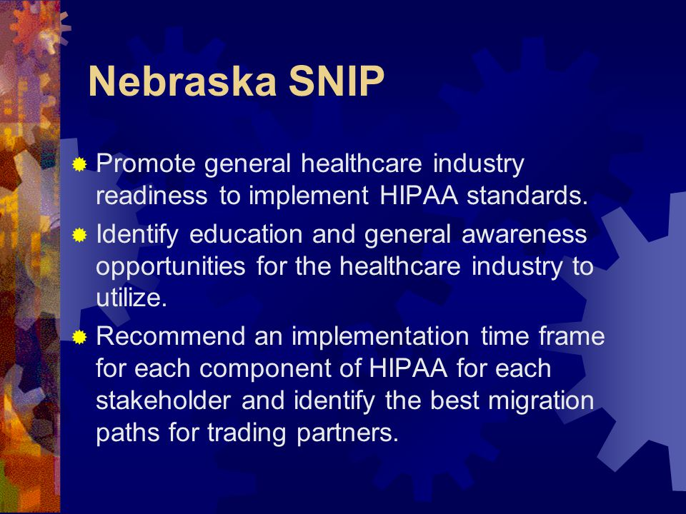 Nebraska SNIP  Promote general healthcare industry readiness to implement HIPAA standards.