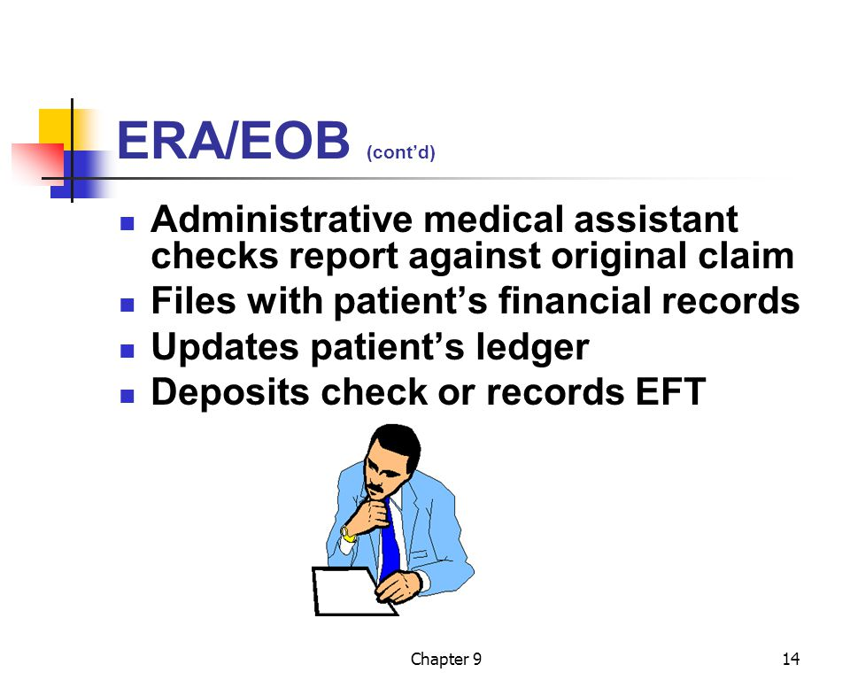 Chapter 914 ERA/EOB (cont'd) Administrative medical assistant checks report against original claim Files with patient's financial records Updates pati