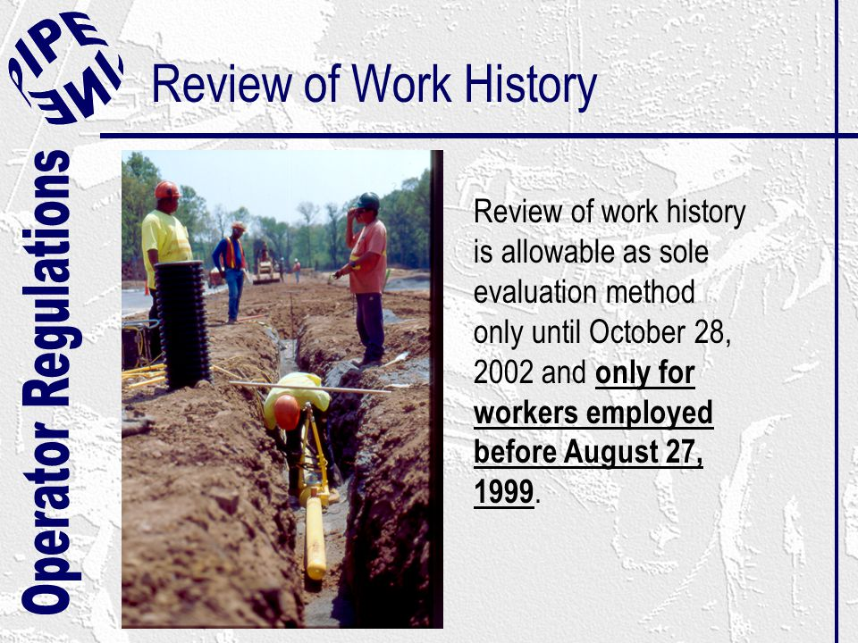 Review of Work History Review of work history is allowable as sole evaluation method only until October 28, 2002 and only for workers employed before August 27, 1999.