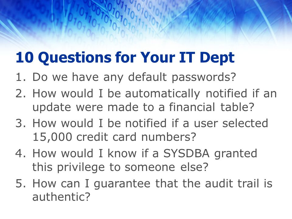 10 Questions for Your IT Dept 6.How do we log all DBA activity.