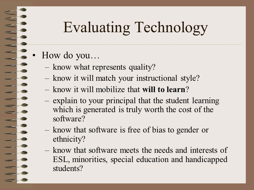Evaluating Technology How do you… –know what represents quality.
