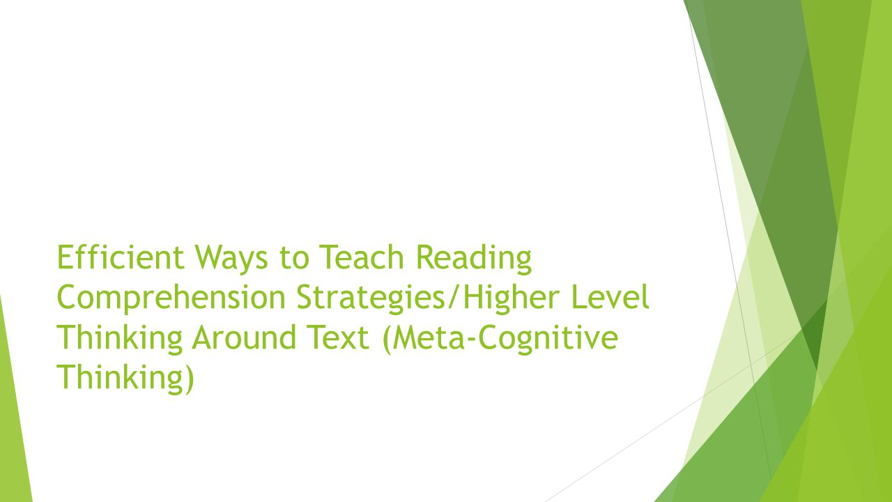 Efficient Ways to Teach Reading Comprehension Strategies/Higher Level Thinking Around Text (Meta-Cognitive Thinking)