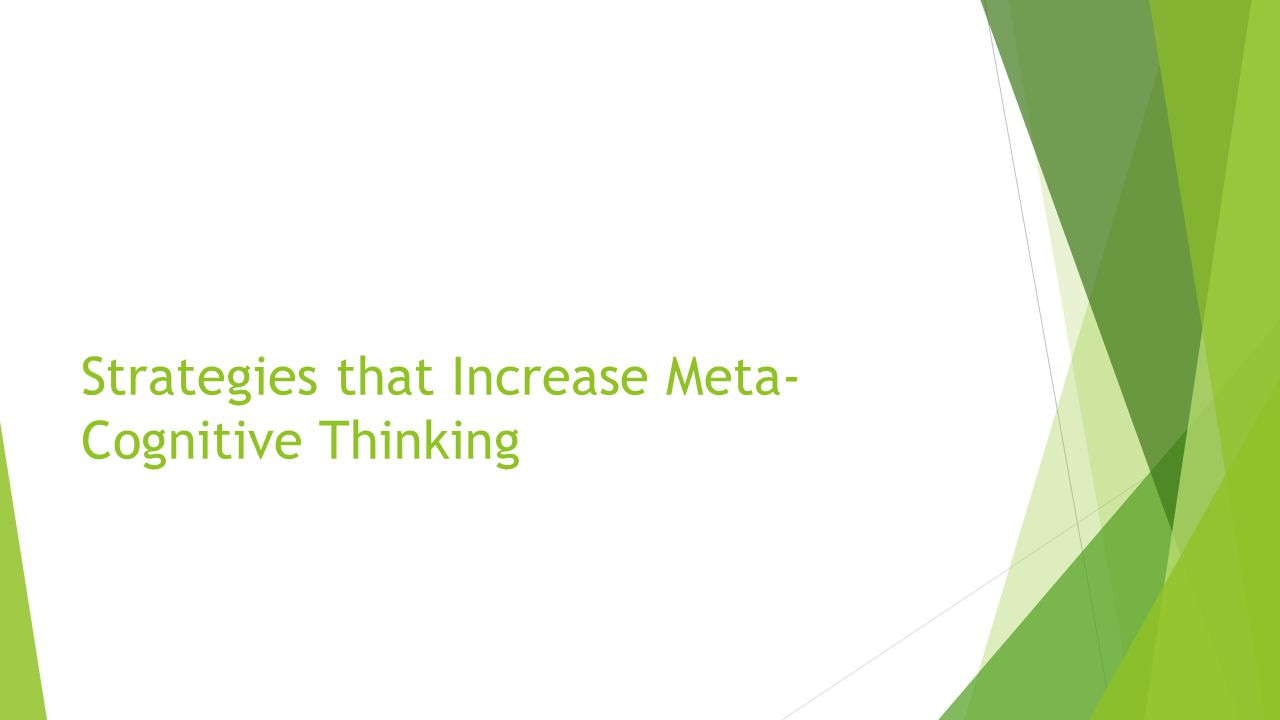 Strategies that Increase Meta- Cognitive Thinking