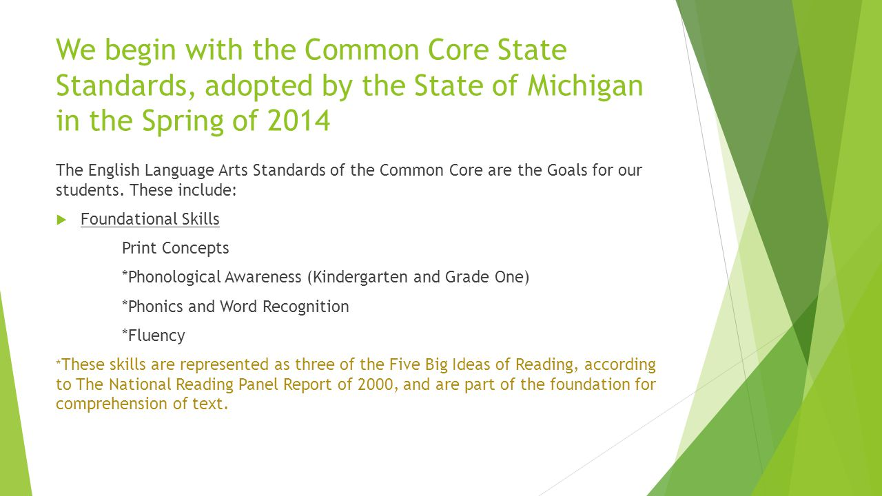 We begin with the Common Core State Standards, adopted by the State of Michigan in the Spring of 2014 The English Language Arts Standards of the Common Core are the Goals for our students.