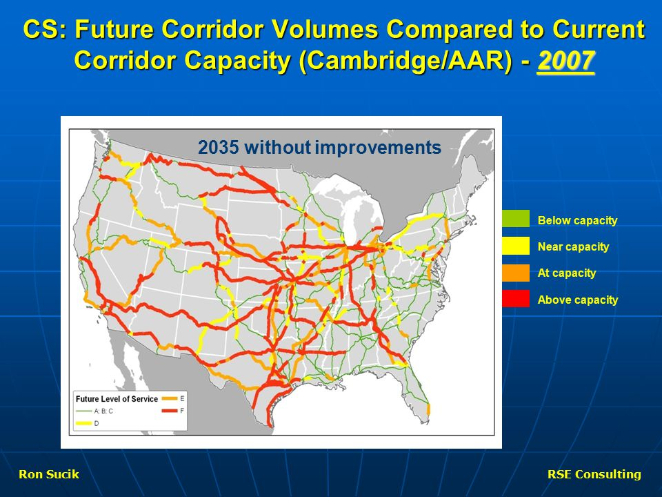 CS: Future Corridor Volumes Compared to Current Corridor Capacity (Cambridge/AAR) - 2007 2035 without improvements Below capacity Near capacity At capacity Above capacity Ron SucikRSE Consulting