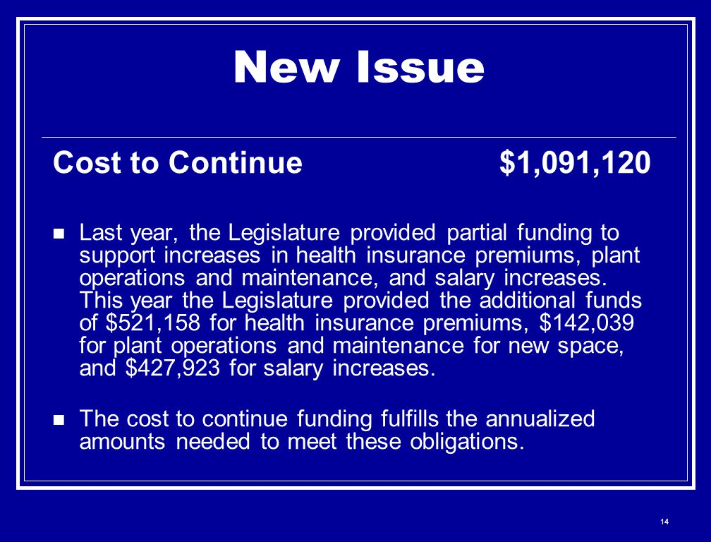 14 New Issue Cost to Continue $1,091,120 Last year, the Legislature provided partial funding to support increases in health insurance premiums, plant