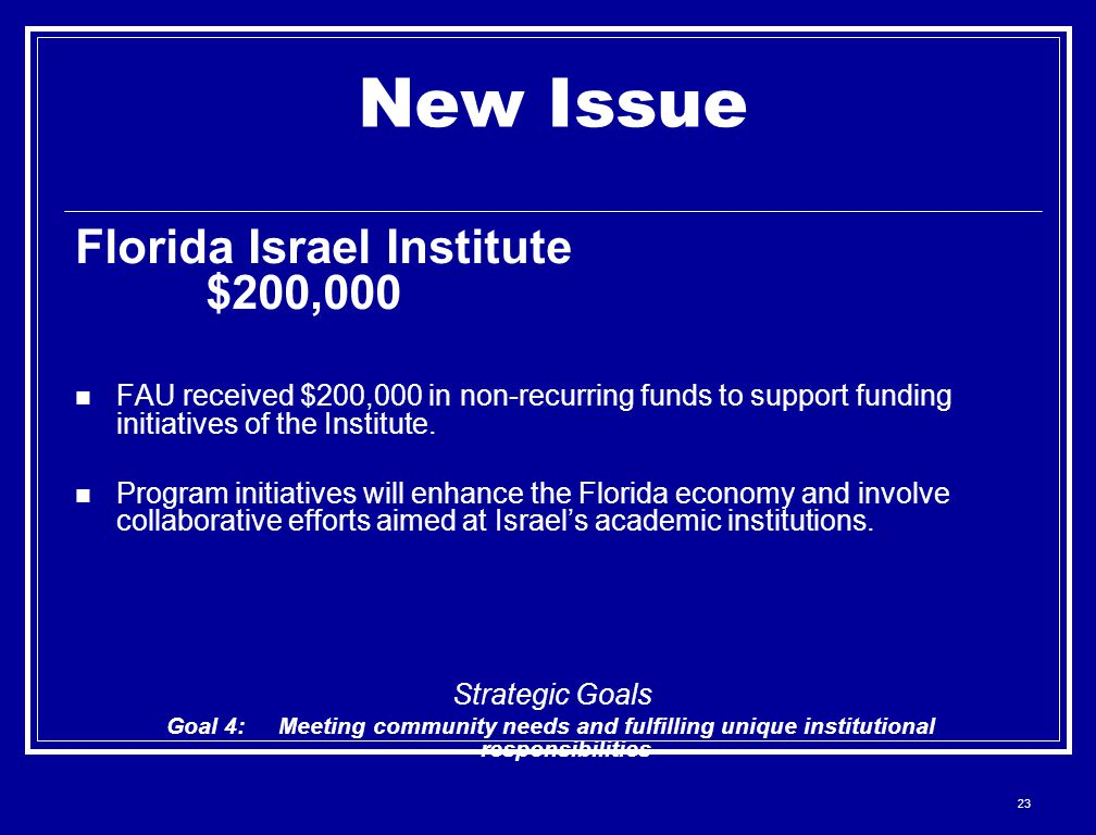 23 New Issue Florida Israel Institute $200,000 FAU received $200,000 in non-recurring funds to support funding initiatives of the Institute. Program i