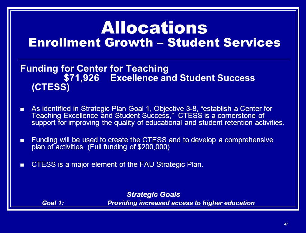 47 Allocations Enrollment Growth – Student Services Funding for Center for Teaching $71,926 Excellence and Student Success (CTESS) As identified in St