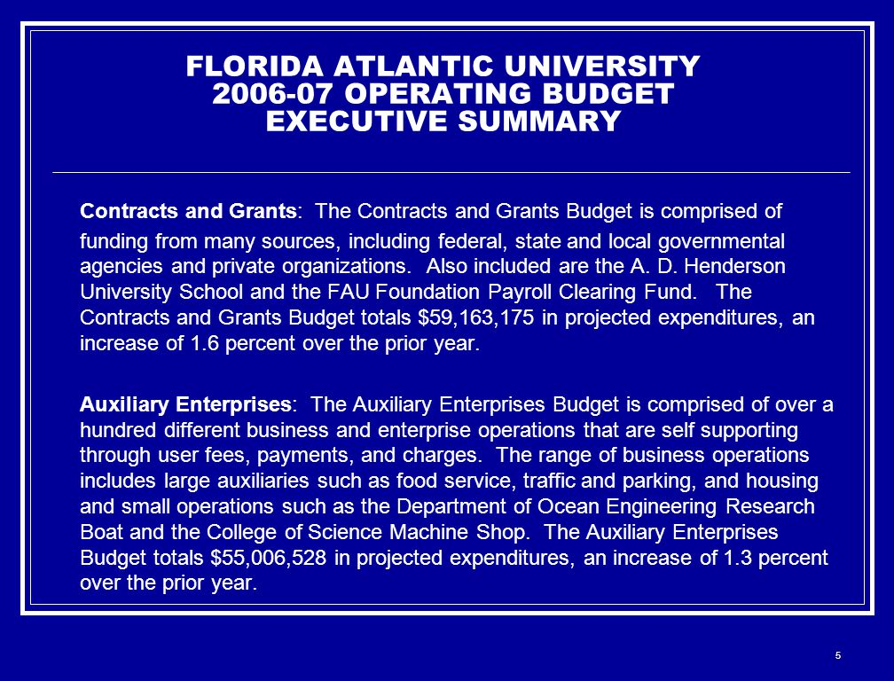 5 FLORIDA ATLANTIC UNIVERSITY 2006-07 OPERATING BUDGET EXECUTIVE SUMMARY Contracts and Grants: The Contracts and Grants Budget is comprised of funding