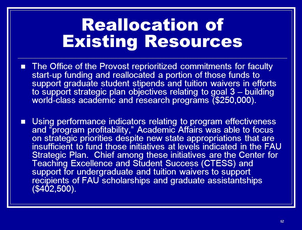 52 Reallocation of Existing Resources The Office of the Provost reprioritized commitments for faculty start-up funding and reallocated a portion of th