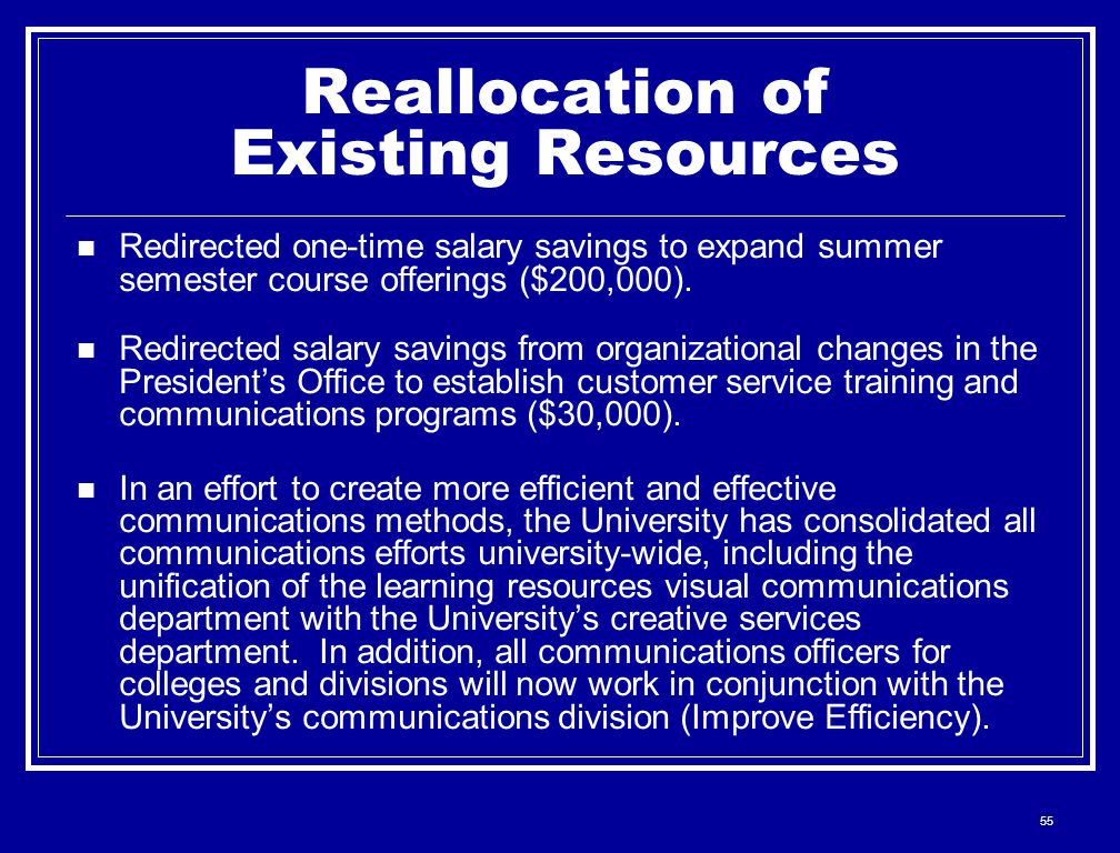 55 Reallocation of Existing Resources Redirected one-time salary savings to expand summer semester course offerings ($200,000).