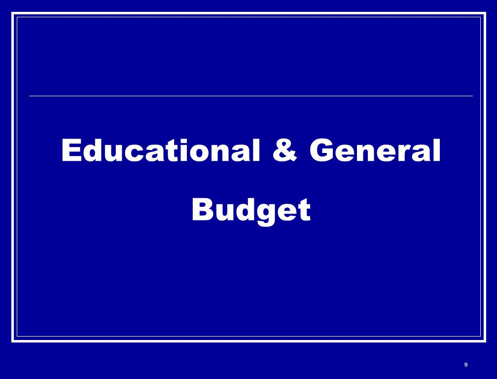 9 Educational & General Budget