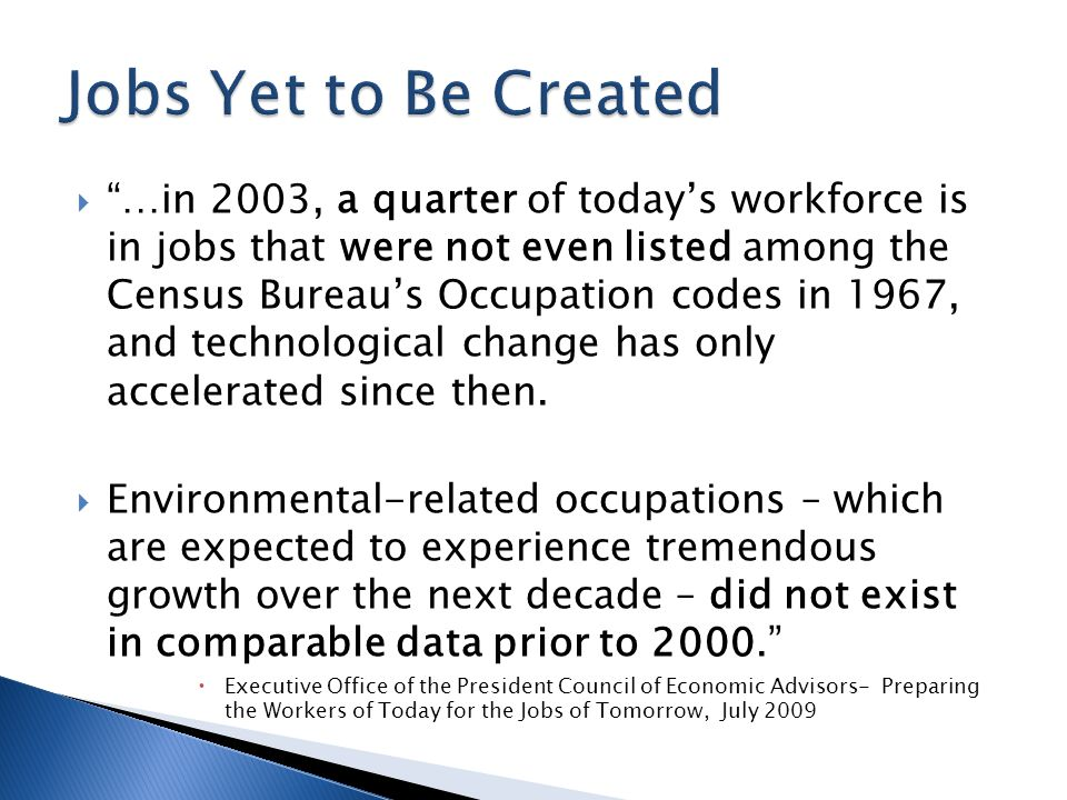  …in 2003, a quarter of today's workforce is in jobs that were not even listed among the Census Bureau's Occupation codes in 1967, and technological change has only accelerated since then.