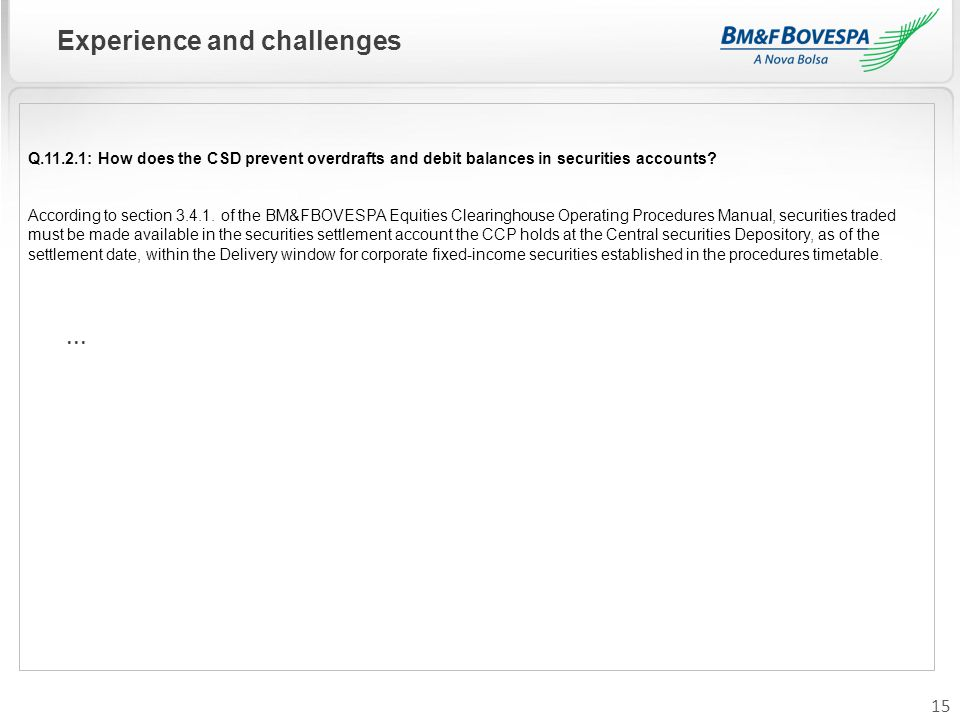 15 Experience and challenges Q.11.2.1: How does the CSD prevent overdrafts and debit balances in securities accounts.