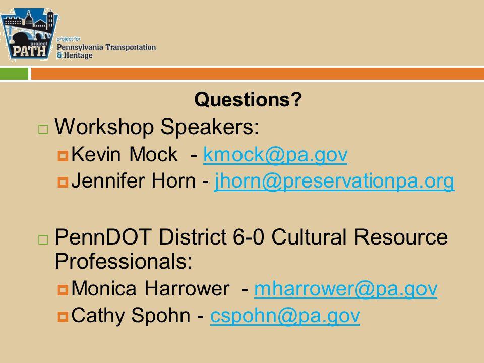 Questions?  Workshop Speakers:  Kevin Mock - kmock@pa.govkmock@pa.gov  Jennifer Horn - jhorn@preservationpa.orgjhorn@preservationpa.org  PennDOT D