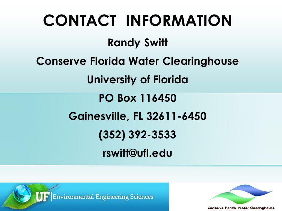 CONTACT INFORMATION Randy Switt Conserve Florida Water Clearinghouse University of Florida PO Box 116450 Gainesville, FL 32611-6450 (352) 392-3533 rswitt@ufl.edu