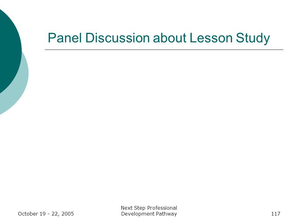 October 19 - 22, 2005 Next Step Professional Development Pathway117 Panel Discussion about Lesson Study