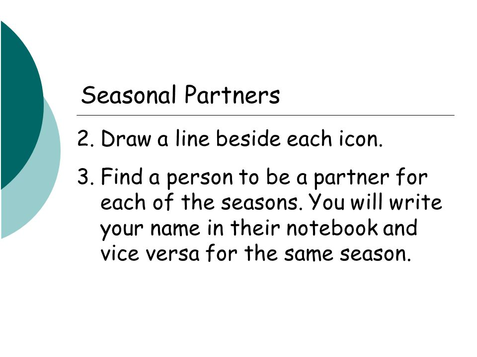 2.Draw a line beside each icon. 3.Find a person to be a partner for each of the seasons.
