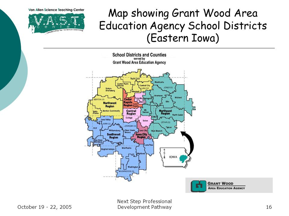 October 19 - 22, 2005 Next Step Professional Development Pathway16 Map showing Grant Wood Area Education Agency School Districts (Eastern Iowa)
