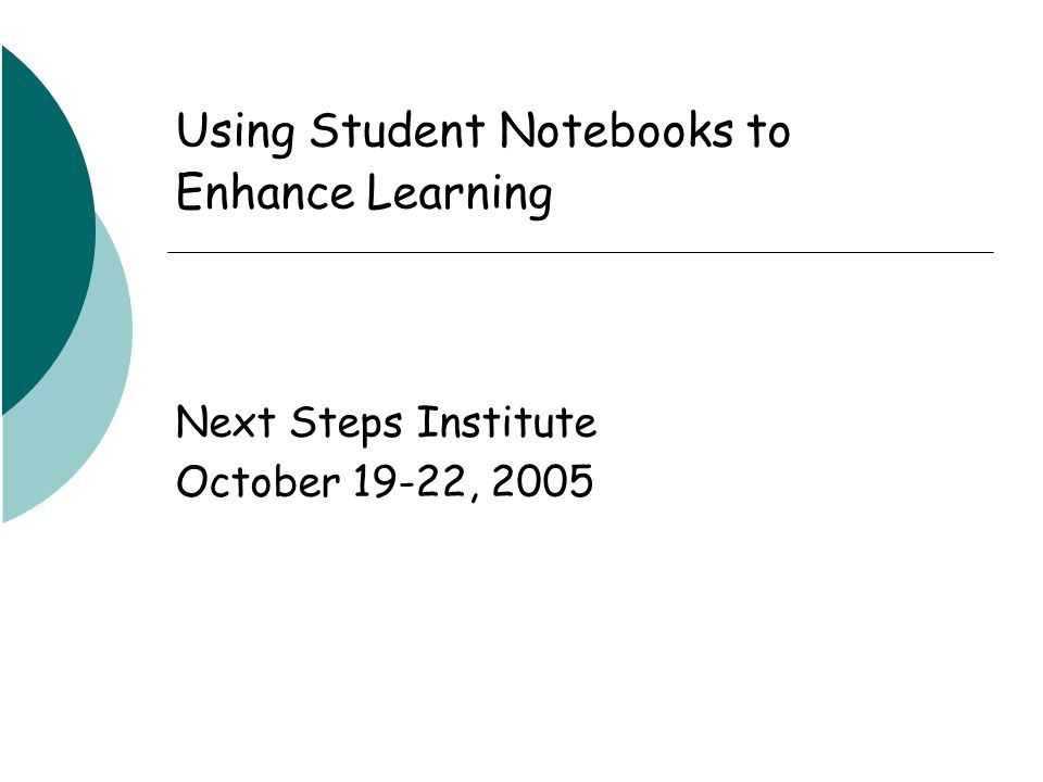 Using Student Notebooks to Enhance Learning Next Steps Institute October 19-22, 2005