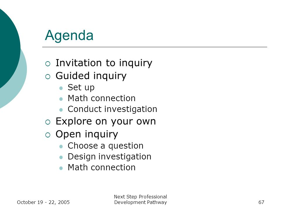 Next Step Professional Development Pathway67 Agenda  Invitation to inquiry  Guided inquiry Set up Math connection Conduct investigation  Explore on your own  Open inquiry Choose a question Design investigation Math connection