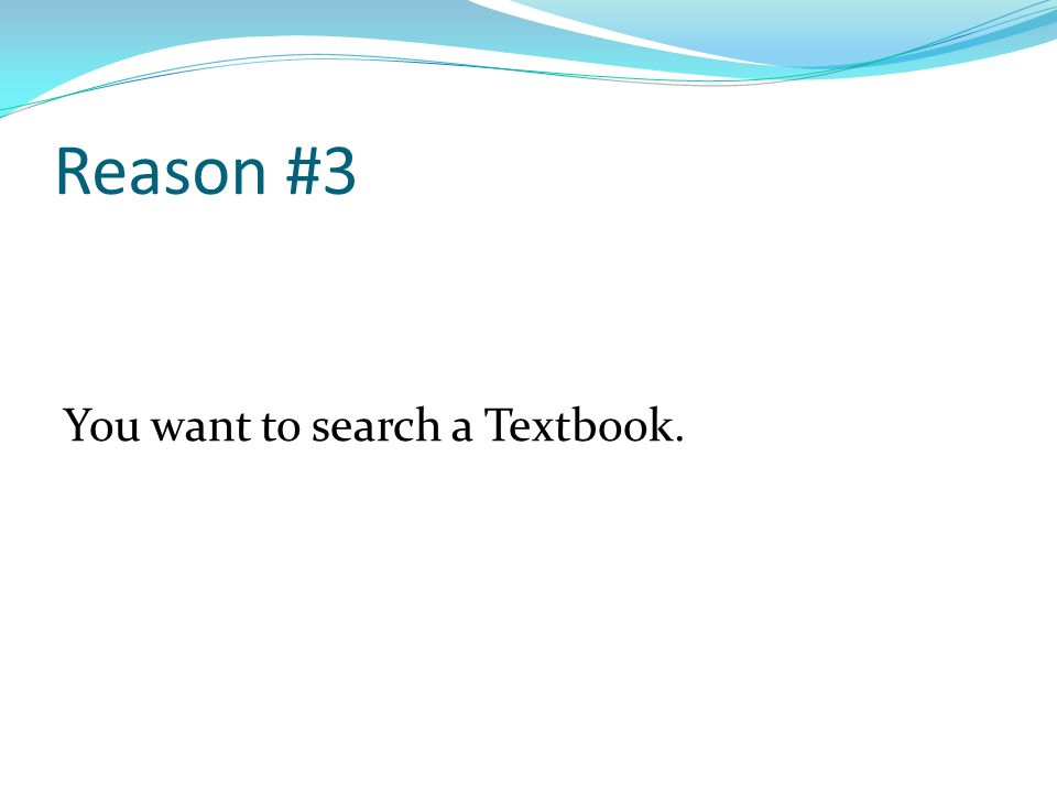 Reason #3 You want to search a Textbook.