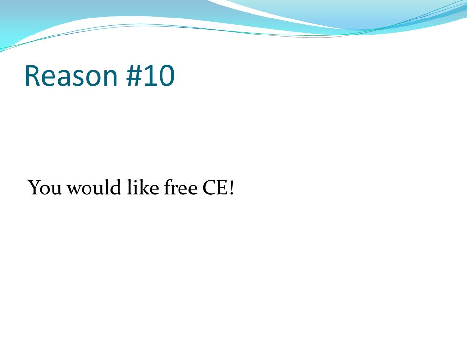 Reason #10 You would like free CE!