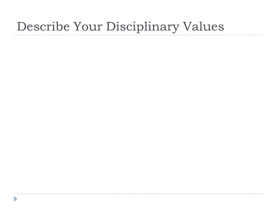 Describe Your Disciplinary Values