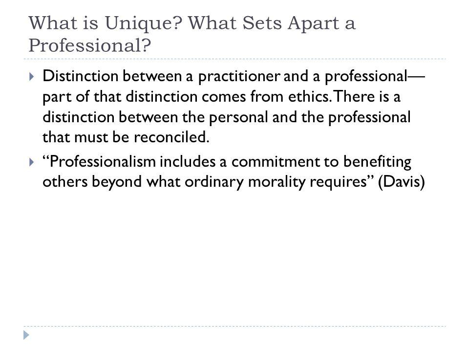 What is Unique. What Sets Apart a Professional.