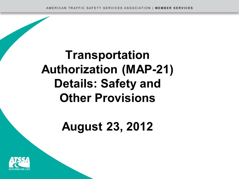 Transportation Authorization (MAP-21) Details: Safety and Other Provisions August 23, 2012